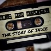 Music for Misfits: The Story Of Indie